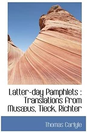 [Latter-Day Pamphlets: Translations from Mus Us, Tieck, Richter] (By: Thomas Carlyle) [published: October, 2009]