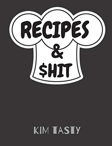 Recipes & $hit: Recipe Journal Book to Write In Favorite Recipes and Notes. Recipes-trim-size-book-to-write-in-8.5-x-11-no-bleed-126-pages-cover-size-17.54-x-11.25-inch