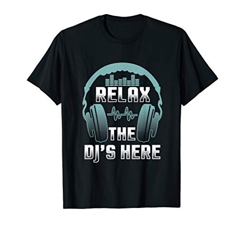 Funny Disc Jockey Shirt Gift Relax DJ Is Here