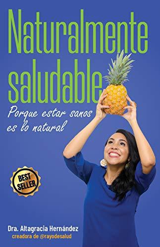 Naturalmente Saludable: Porque estar sanos es lo natural (Spanish Edition)