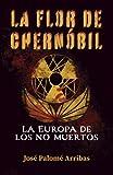 La flor de Chernóbil: La Europa de los no muertos