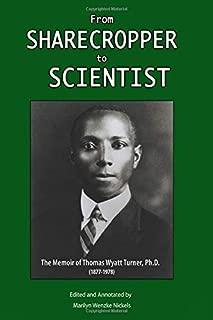 From Sharecropper to Scientist: The Memoir of Thomas Wyatt Turner, Ph.D. (1877-1978)