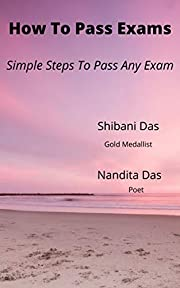 How To Pass Exams: Simple steps To Pass Any Exam