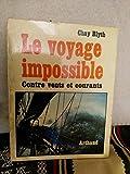 Le voyage impossible. contre vents et courants, seul pendant 292 jours autour du monde d'est en ouest. traduit de l'anglais par florence herbulot.