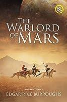 The Warlord of Mars (Annotated, Large Print) (Sastrugi Press Classics Large Print)
