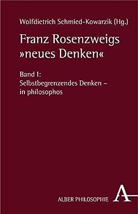 Franz Rosenzweigs neues Denken: Bd. 1: Selbstbegrenzendes Denken - in philosophos / Bd. 2: Erfahrene Offenbarung - in theologos