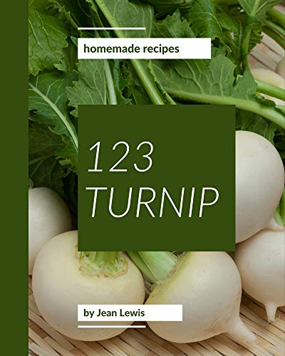 123 Homemade Turnip Recipes: A Turnip Cookbook You Will Love (English Edition)