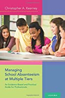 Managing School Absenteeism at Multiple Tiers: An Evidence-Based and Practical Guide for Professionals