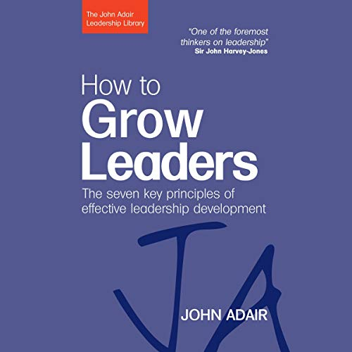 How to Grow Leaders     The Seven Key Principles of Effective Leadership Development              By:                                                                                                                                 John Adair                               Narrated by:                                                                                                                                 Adam Verner                      Length: 5 hrs and 19 mins     Not rated yet     Overall 0.0