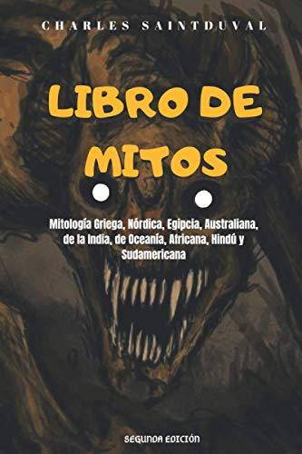 LIBRO DE MITOS: Mitología Griega, Nórdica, Egipcia, Australiana, de Oceanía, Africana, Hindú y Sudamericana: 1 (Mitos de Saintduval)