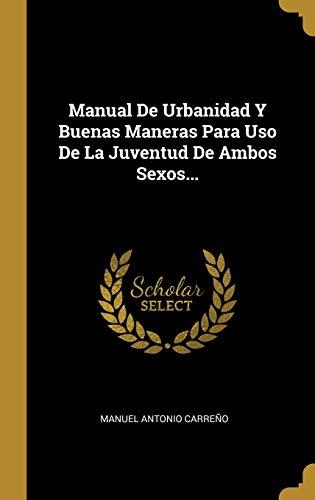 Manual De Urbanidad Y Buenas Maneras Para Uso De La Juventud De Ambos Sexos... (Spanish Edition)