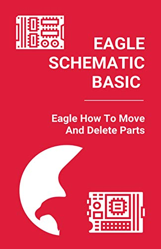Eagle Schematic Basic: Eagle How To Move And Delete Parts: Eagle Show Tool (English Edition)