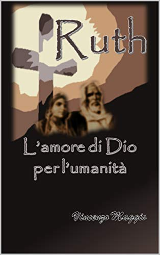RUTH: Una storia dell\'Antico Testamento per ispirare i credenti di tutti i tempi (Italian Edition)