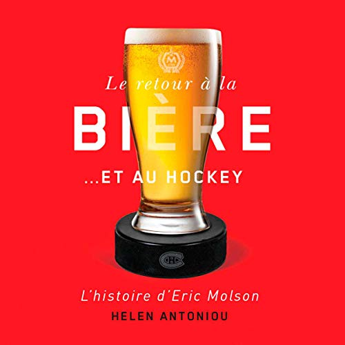 Page de couverture de Le retour à la bière… et au hockey: L'histoire d'Eric Molson [The Return to Beer...and Hockey: The Story of Eric Molson]