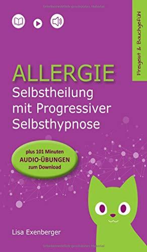 Allergie - Selbstheilung mit Progressiver Selbsthypnose: Nebenwirkung: innerer Frieden: 2
