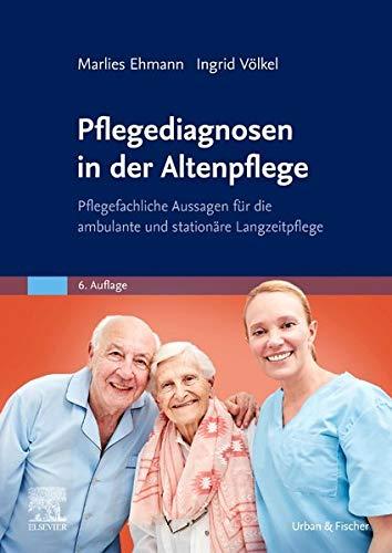 Pflegediagnosen in der Altenpflege: Pflegefachliche Aussagen für die ambulante und stationäre Langzeitpflege