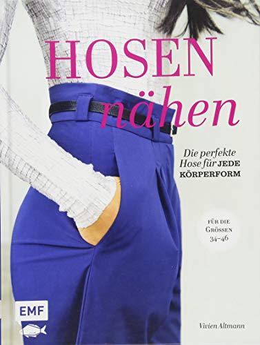 Hosen nähen: Die perfekte Hose für jede Körperform – Alle Modelle in den Größen 34–46 – Mit 4 Schnittmusterbogen