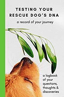 scheda testing your rescue dog's dna: a record of your journey: a logbook of your questions, thoughts & discoveries