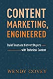 Content Marketing, Engineered: Build Trust and Convert Buyers with Technical Content