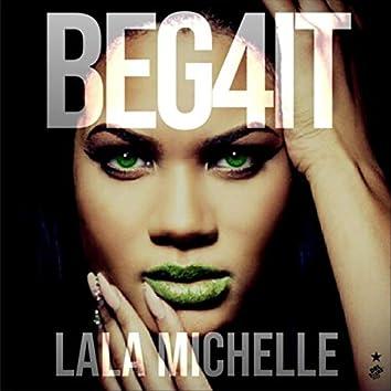 Beg 4 It