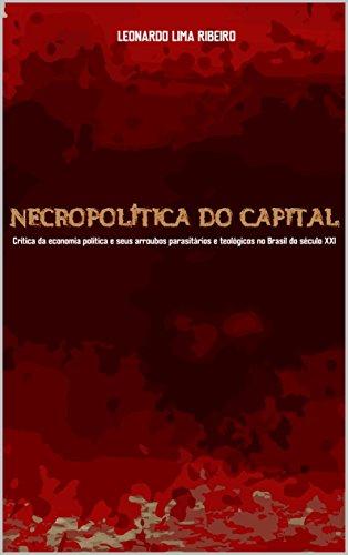 Necropolítica do Capital: Crítica da economia política e seus arroubos parasitários e teológicos no Brasil do século XXI