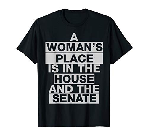 A woman's place is in the house and the senate t-shirt Vote