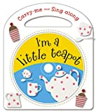 Carry Me and Sing Along I'm a Little Teapot: And Other Nursery Rhymes [With CD (Audio)]