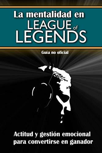 La mentalidad en League of Legends: actitud y gestión emocional para convertirse en ganador