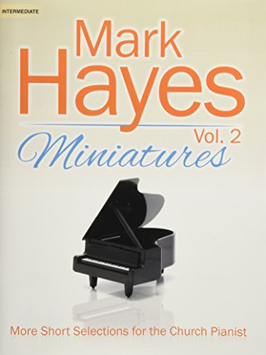 Mark Hayes Miniatures, Vol. 2: More Short Selections for the Church Pianist