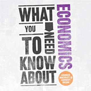 What You Need to Know About: Economics                   By:                                                                                                                                 George Buckley,                                                                                        Sumeet Desai                               Narrated by:                                                                                                                                 Colin Mace                      Length: 5 hrs and 15 mins     176 ratings     Overall 4.2