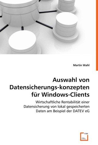 Auswahl von Datensicherungskonzepten für Windows-Clients: Wirtschaftliche Rentabilität einer Datensicherung von lokal gespeicherten Daten am Beispiel der DATEV eG