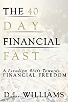 The 40 Day Financial Fast: A Paradigm Shift Towards Financial Freedom