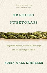 "This image is of a book cover, ""Braiding Sweetgrass: Indigenous Wisdom, Scientific Knowledge and the Teachings of Plants"" by Robin Wall Kimmerer."