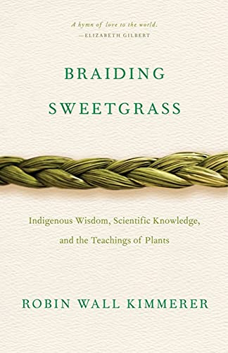 Braiding Sweetgrass: Indigenous Wisdom, Scientific Knowledge and the...