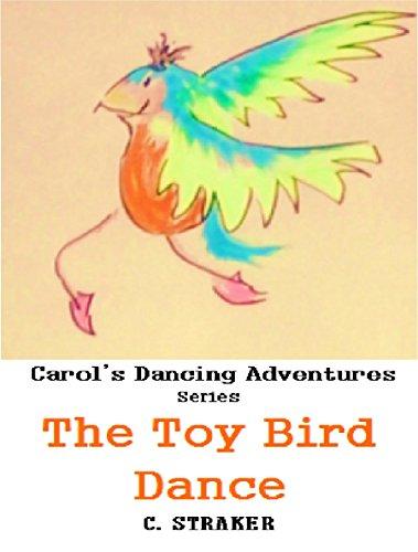 The Toy Bird Dance (CAROL'S DANCING ADVENTURES Book 5)