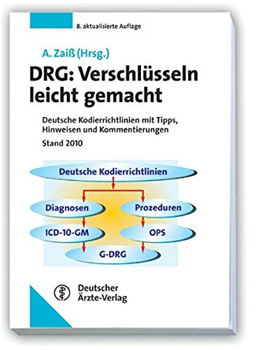 DRG: Verschlüsseln leicht gemacht: Deutsche Kodierrichtlinien 2010 mit Tipps, Hinweisen und Kommentierungen