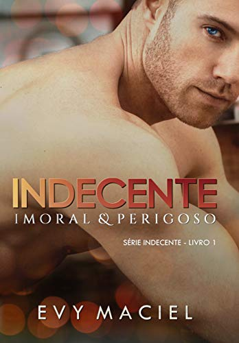 Indecente, imoral & perigoso: SÉRIE INDECENTE - LIVRO 1