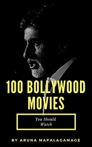 100 Bollywood Movies Should Watch: Guide on the best Indian Hindi movies on horror, thriller, crime, comedy and romantic genre (English Edition)