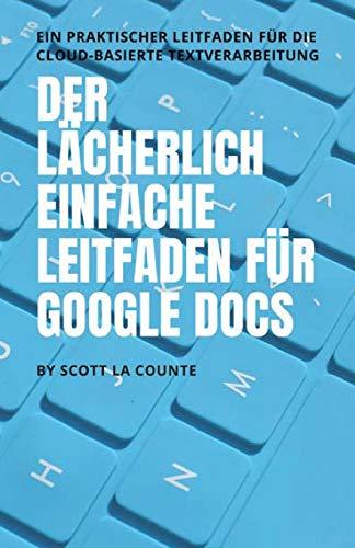 Der lächerlich einfache Leitfaden für Google Docs: Ein praktischer Leitfaden für die Cloud-basierte Textverarbeitung