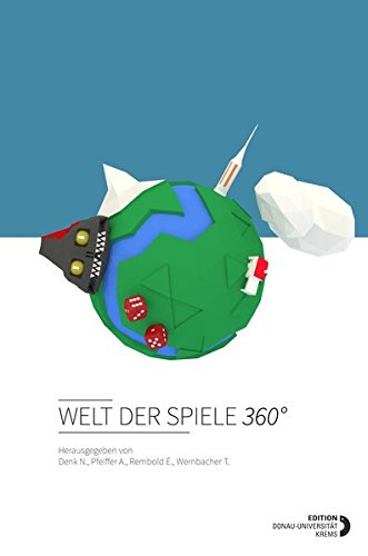 Welt der Spiele 360°: Sammelband des Zentrums für Angewandte Spieleforschung der Donau-Universität Krems