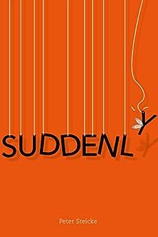 [Peter Steicke]のSuddenly (English Edition)