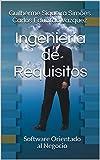 Ingeniería de Requisitos: Software Orientado al Negocio (Spanish Edition)