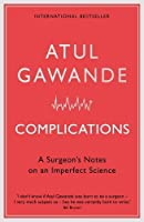 Complications: A Surgeon's Notes on an Imperfect Science by Atul Gawande(1905-06-29)