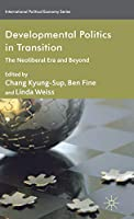 Developmental Politics in Transition: The Neoliberal Era and Beyond (International Political Economy Series)