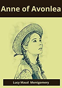 Anne of Avonlea: Lucy Maud Montgomery (Fiction Anne of Avonlea Lucy Maud Montgomery novel Literature story Children) [Annotated] (English Edition)