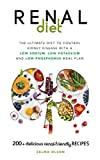 The Renal Diet: The Ultimate Diet to Control Kidney Disease with a Low Sodium, Low Potassium, Low...