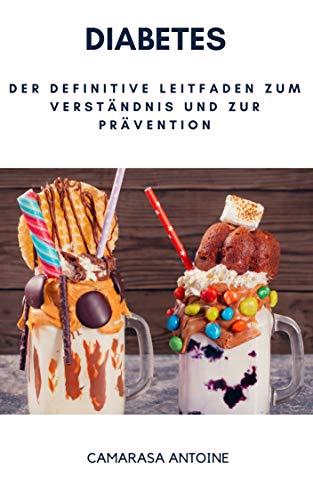 Diabetes: der definitive Leitfaden zum Verständnis und zur Prävention (German Edition)