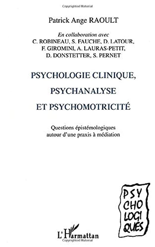 回想ランチ追い出すPSYCHOLOGIE CLINIQUE, PSYCHANALYSE ET PSYCHOMOTRICITé: Questions épistémologiques autour d'une praxis à médiation