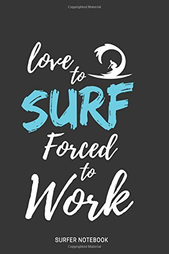 Love To Surf Forced To Work: Surfing Office Gift, Surfing Gifts For Men, Surf Journal Notebook: lined notebook / journal gift, 120pages , 6X9, soft cover, matte finish