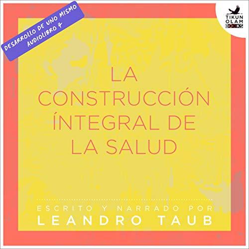 La construcción integral de la salud [The Integral Construction of Health] audiobook cover art